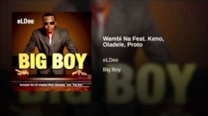 eLDee - Wambi Na Feat. Keno, Oladele, Proto